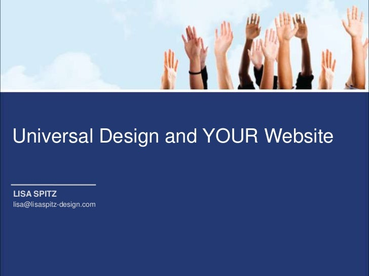 Universal Design and YOUR WebsiteLISA SPITZlisa@lisaspitz-design.com
