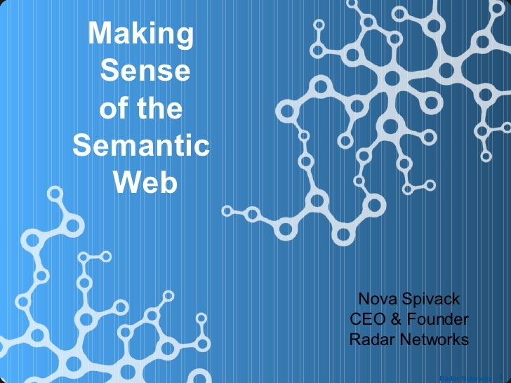 Nova Spivack CEO & Founder Radar Networks Making  Sense of the  Semantic  Web