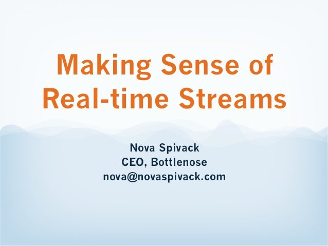 Making Sense ofReal-time Streams        Nova Spivack       CEO, Bottlenose    nova@novaspivack.com