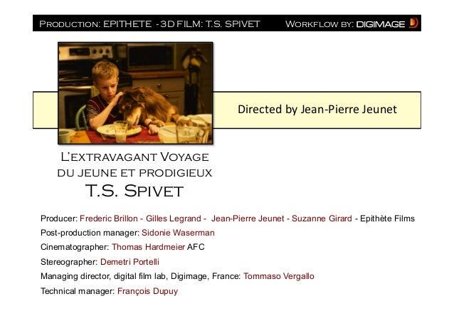 Production: EPITHETE - 3D FILM: T.S. SPIVET  Workflow by:  Directed  by  Jean-‐Pierre  Jeunet    L'extravagant Vo...