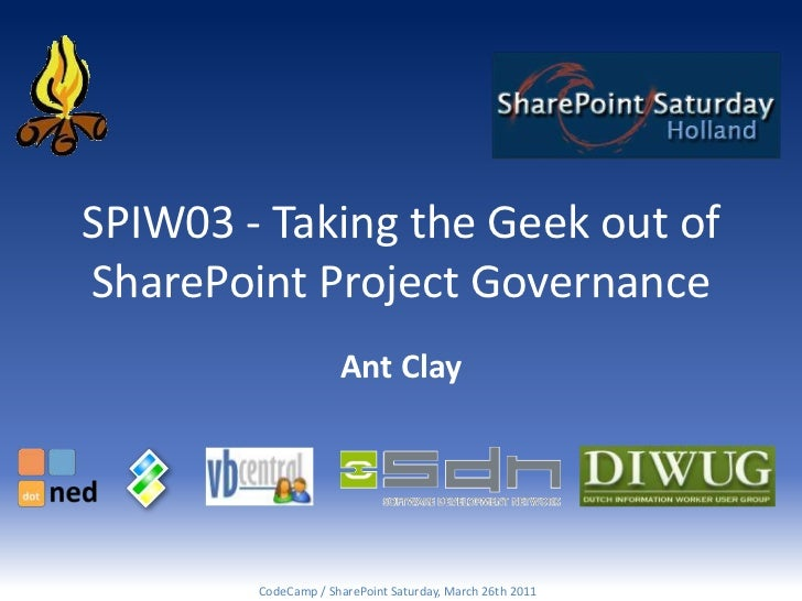 SPIW03 - Taking the Geek out ofSharePoint Project Governance                     Ant Clay        CodeCamp / SharePoint Sat...