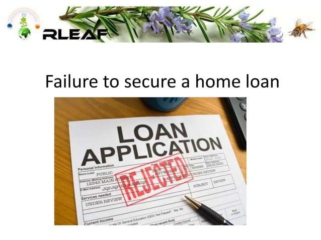 Failure to secure a home loan