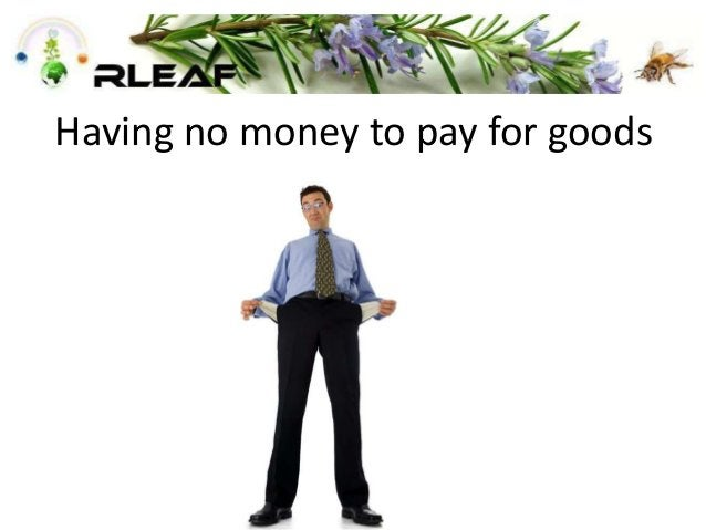 Having no money to pay for goods