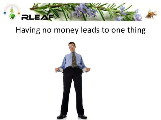 Having no money leads to one thing