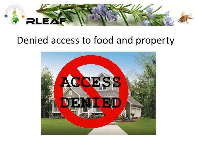 Denied access to food and property