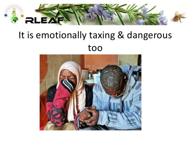 It is emotionally taxing & dangerous too
