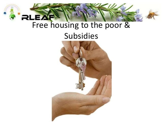 Free housing to the poor & Subsidies