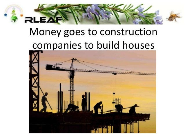 Money goes to construction companies to build houses