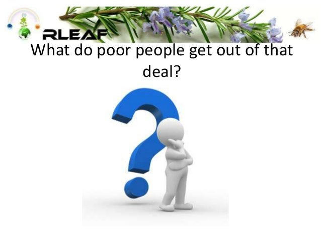 What do poor people get out of that deal?