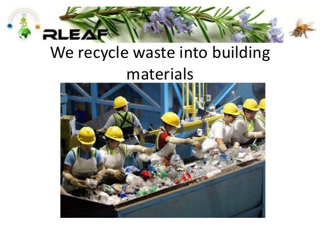 We recycle waste into building materials