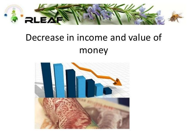 Decrease in income and value of money