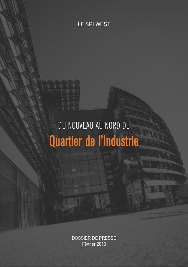 LE SPI WEST  DU NOUVEAU AU NORD DUQuartier de l'Industrie      DOSSIER DE PRESSE         Février 2013