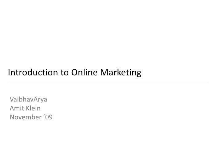 Introduction to Online Marketing<br />VaibhavArya<br />Amit Klein<br />November '09<br />