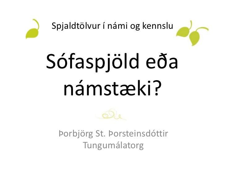 Spjaldtölvur í námi og kennsluSófaspjöld eða  námstæki? Þorbjörg St. Þorsteinsdóttir       Tungumálatorg