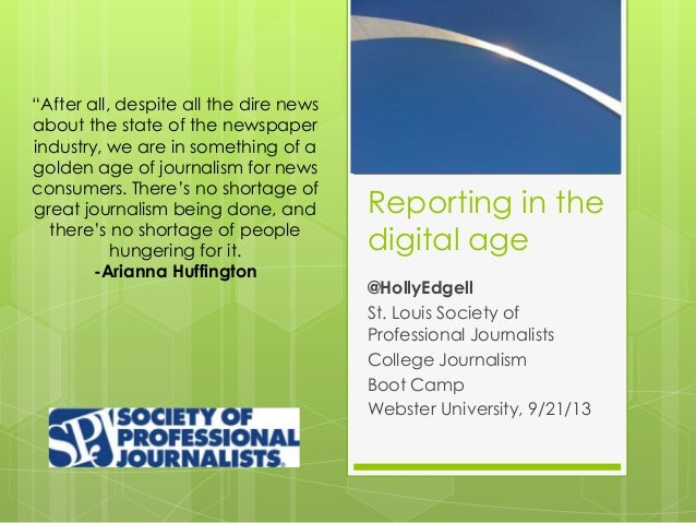 Reporting in the digital age @HollyEdgell St. Louis Society of Professional Journalists College Journalism Boot Camp Webst...