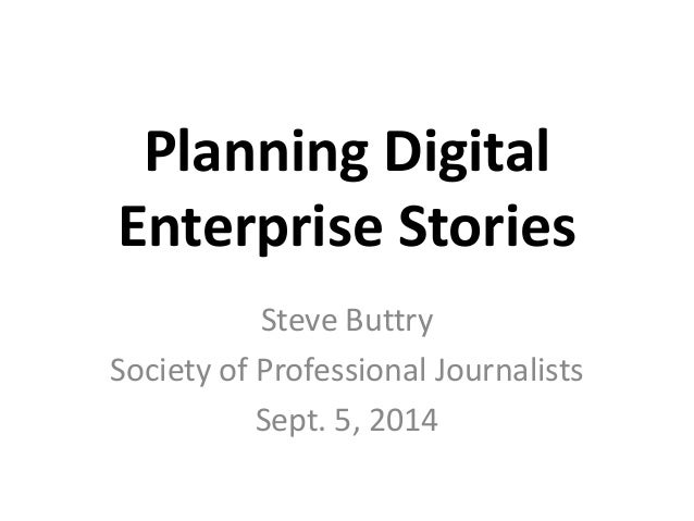 Planning Digital  Enterprise Stories  Steve Buttry  Society of Professional Journalists  Sept. 5, 2014