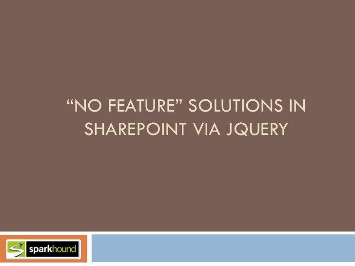 """NO FEATURE"" SOLUTIONS IN  SHAREPOINT VIA JQUERY"