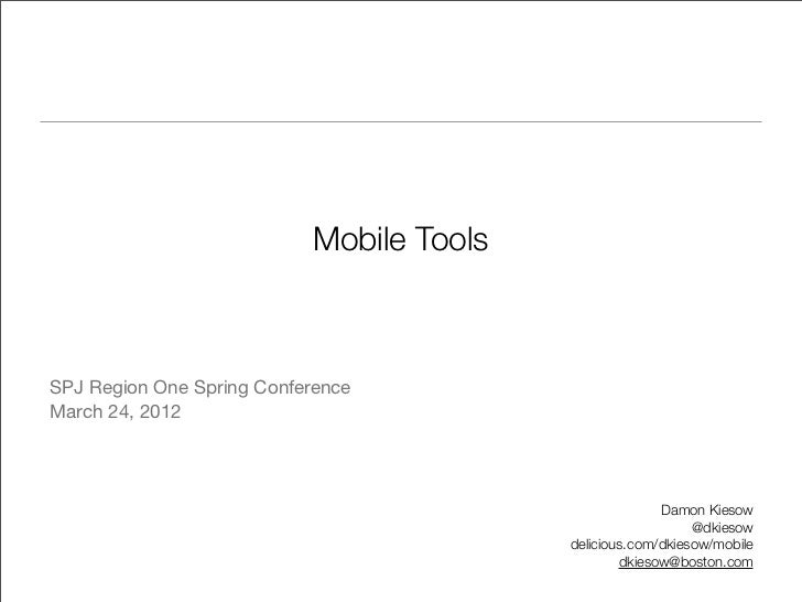 Mobile ToolsSPJ Region One Spring ConferenceMarch 24, 2012                                                        Damon Ki...
