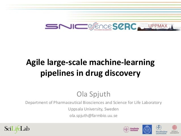 Agile large-scale machine-learning pipelines in drug discovery Ola Spjuth Department of Pharmaceutical Biosciences and Sci...