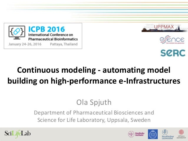 Continuous modeling - automating model building on high-performance e-Infrastructures Ola Spjuth Department of Pharmaceuti...