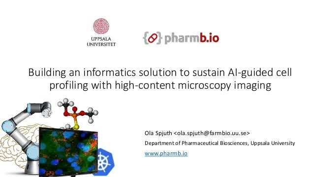 Building an informatics solution to sustain AI-guided cell profiling with high-content microscopy imaging Ola Spjuth <ola....