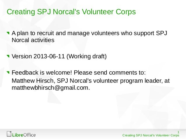 1Creating SPJ Norcals Volunteer CorpsCreating SPJ Norcals Volunteer CorpsA plan to recruit and manage volunteers who suppo...