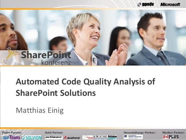 Platin-Partner: Gold-Partner: Veranstaltungs-Partner: Medien-Partner:Automated Code Quality Analysis ofSharePoint Solution...