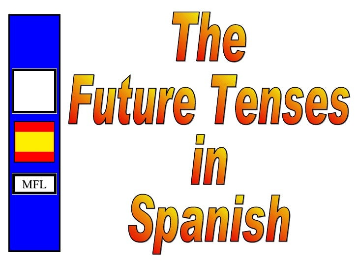 MFL © CAS 2002 The Future Tenses in Spanish