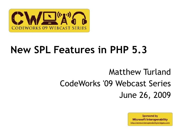 New SPL Features in PHP 5.3                       Matthew Turland          CodeWorks '09 Webcast Series                   ...