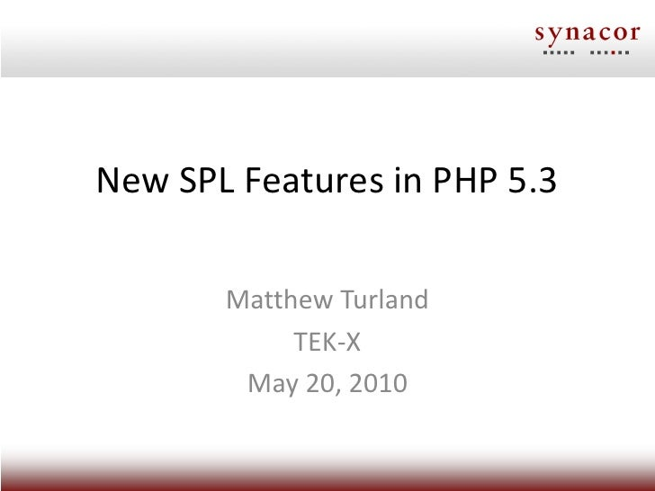 New SPL Features in PHP 5.3         Matthew Turland             TEK-X         May 20, 2010