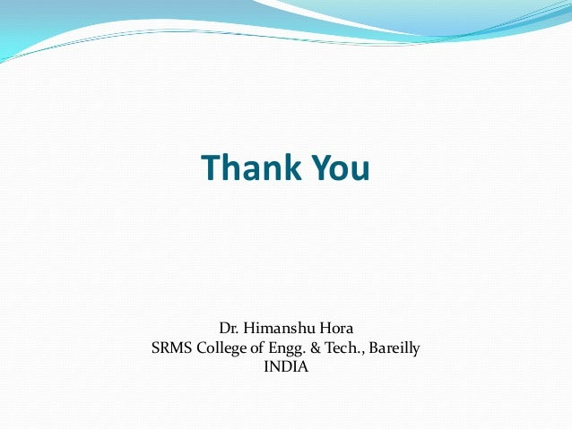 Thank You Dr. Himanshu Hora SRMS College of Engg. & Tech., Bareilly INDIA