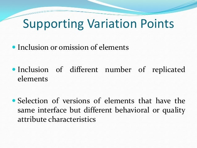 Supporting Variation Points  Inclusion or omission of elements  Inclusion of different number of replicated elements  S...