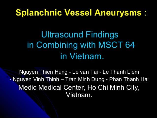 Splanchnic Vessel AneurysmsSplanchnic Vessel Aneurysms ::Ultrasound FindingsUltrasound Findingsin Combining with MSCT 64in...