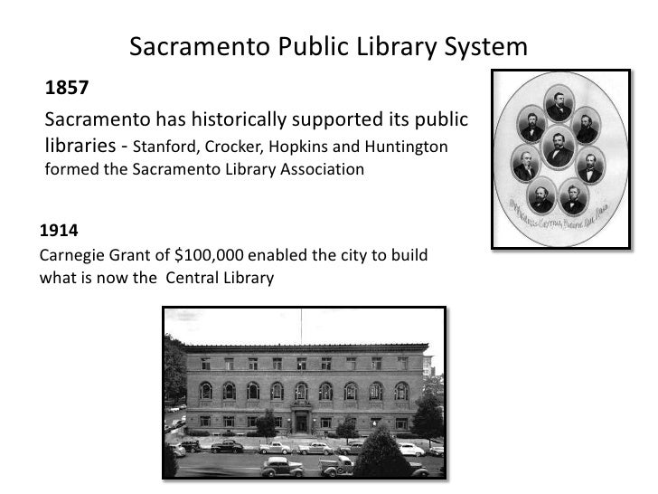 Sacramento Public Library System<br />1857 <br />Sacramento has historically supported its public libraries - Stanford, Cr...