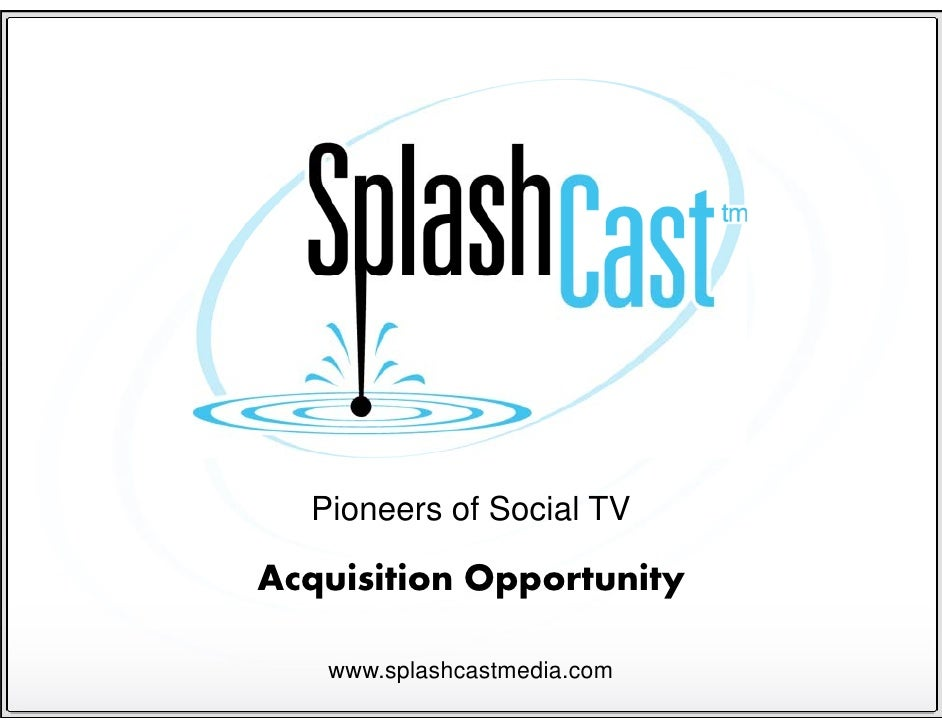Pioneers of Social TV  Acquisition Opportunity     www.splashcastmedia.com