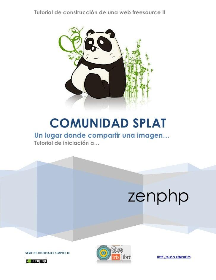 Tutorial de construcción de una web freesource II                      COMUNIDAD SPLAT       Un lugar donde compartir una ...
