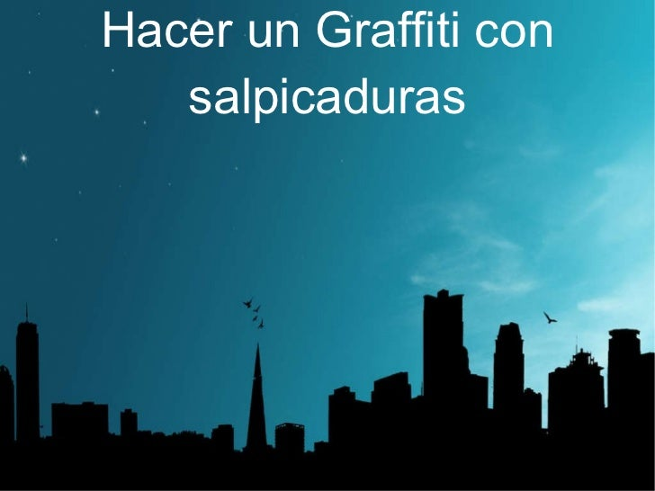 Hacer  un Graffiti con salpicaduras