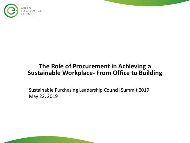 The Role of Procurement in Achieving a Sustainable Workplace- From Office to Building Sustainable Purchasing Leadership Co...