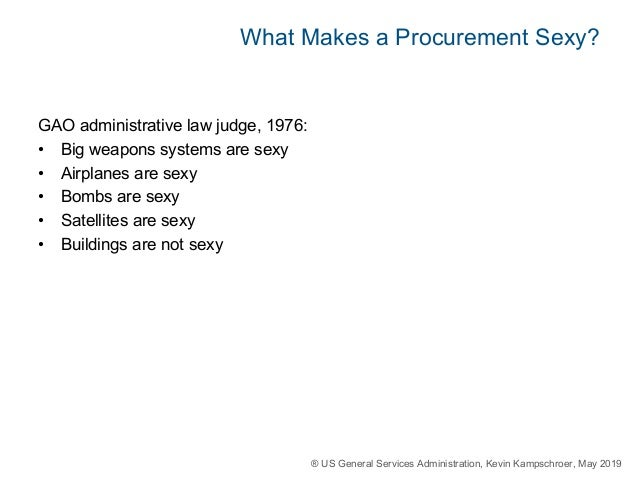 ® US General Services Administration, Kevin Kampschroer, May 2019 What Makes a Procurement Sexy? GAO administrative law ju...