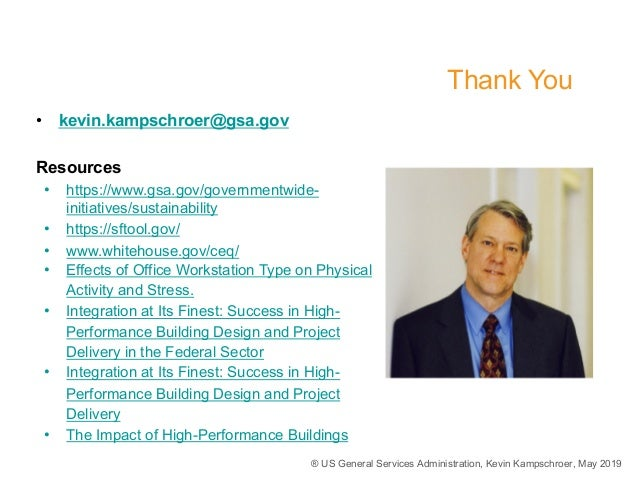 ® US General Services Administration, Kevin Kampschroer, May 2019 Thank You 2 • kevin.kampschroer@gsa.gov Resources • http...