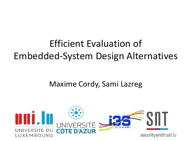 Efficient Evaluation of Embedded-System Design Alternatives Maxime Cordy, Sami Lazreg