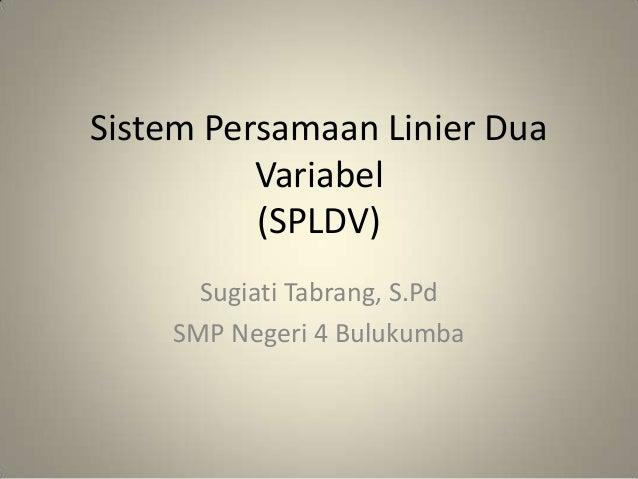 Sistem Persamaan Linier Dua          Variabel          (SPLDV)      Sugiati Tabrang, S.Pd    SMP Negeri 4 Bulukumba