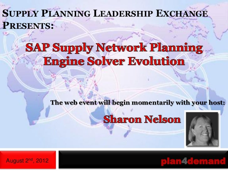 SUPPLY PLANNING LEADERSHIP EXCHANGEPRESENTS:                   The web event will begin momentarily with your host:August ...