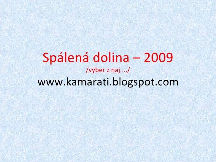 Spálená dolina – 2009 /výber z naj..../ www.kamarati.blogspot.com