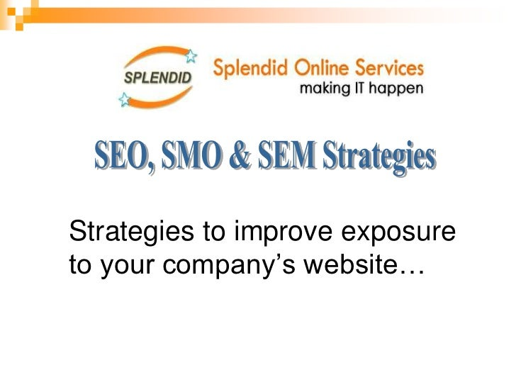 SEO, SMO & SEM Strategies<br />Strategies to improve exposure to your company's website…<br />