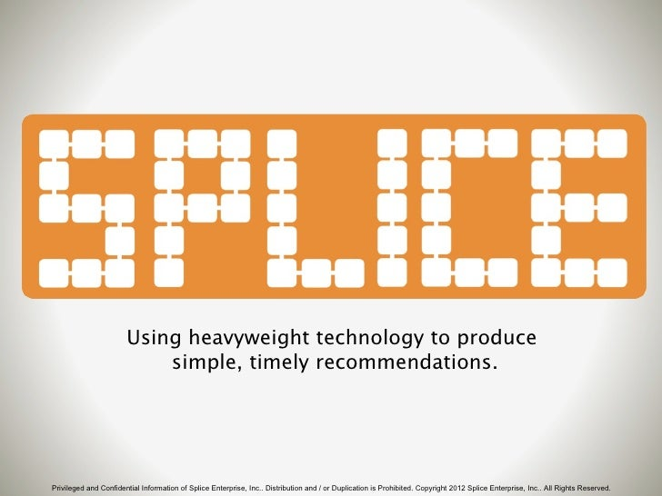 Using heavyweight technology to produce                           simple, timely recommendations.Privileged and Confidenti...