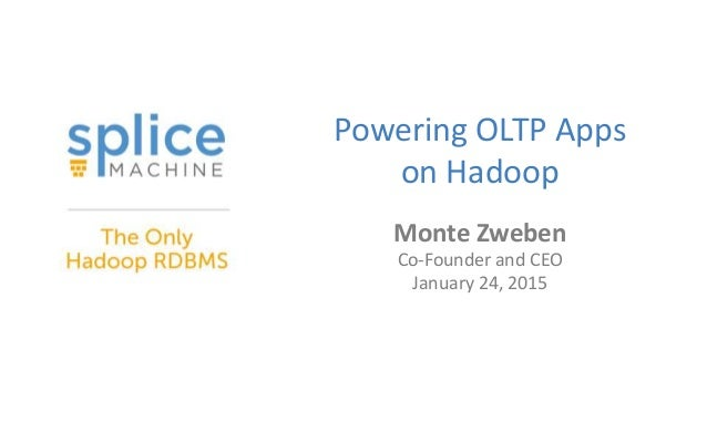 Powering OLTP Apps on Hadoop Monte Zweben Co-Founder and CEO January 24, 2015