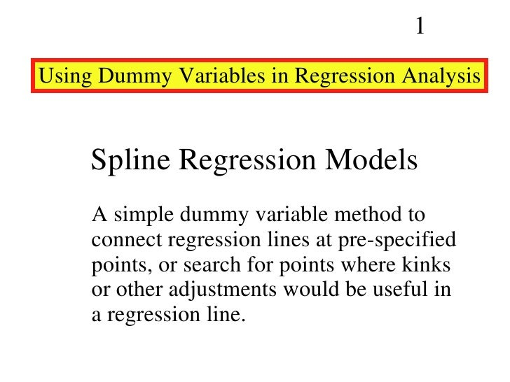 Spline Regression Models A simple dummy variable method to connect regression lines at pre-specified points, or search for...