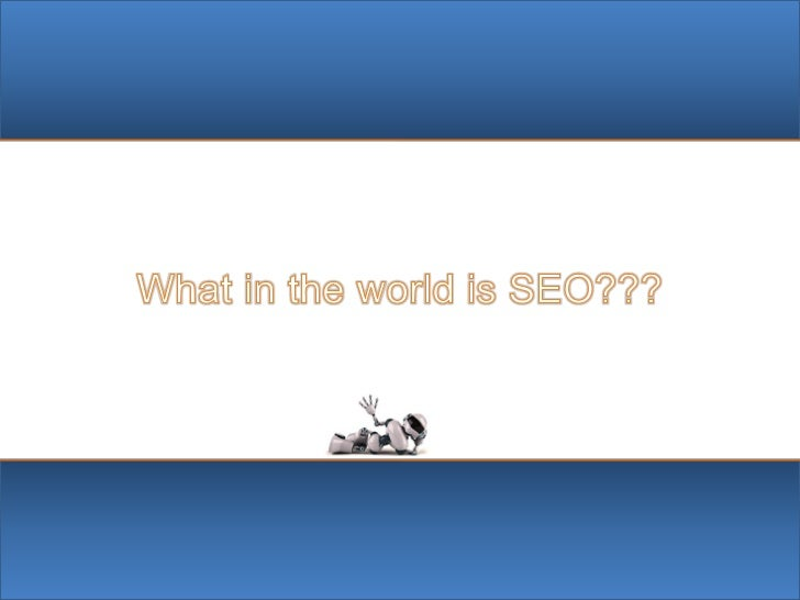 SEO – Search Engine OptimizationSimply put: Internet Marketing Services – Specifically Search Engine Optimization is used ...