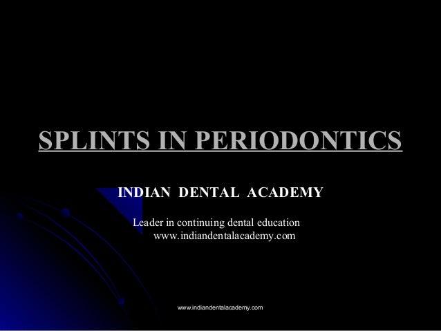 SPLINTS IN PERIODONTICSSPLINTS IN PERIODONTICS INDIAN DENTAL ACADEMY Leader in continuing dental education www.indiandenta...